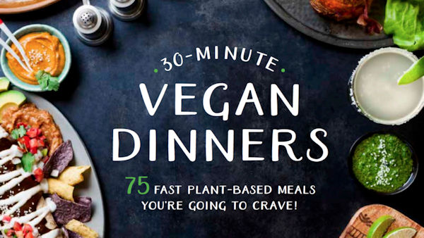 30-Minute Vegan Dinners: 75 Fast Plant-Based Meals You're Going to Crave!