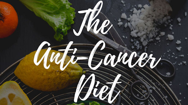 The Anti-Cancer Diet: Prevent & Heal Cancer with a Healthy, Plant-based Diet