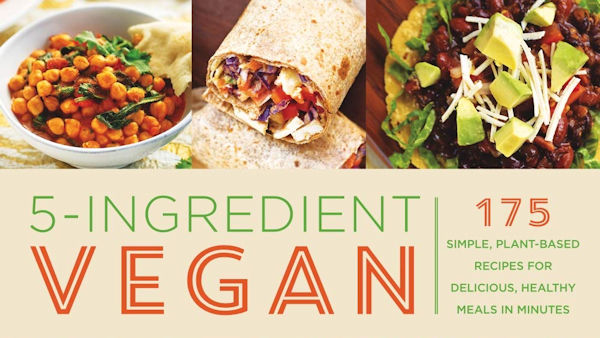 5-Ingredient Vegan: 175 Simple, Plant-Based Recipes