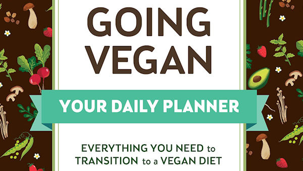 Going Vegan: Your Daily Planner: Everything You Need to Transition to a Vegan Diet